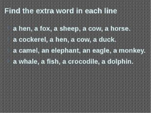 Find the extra word in each line a hen, a fox, a sheep, a cow, a horse. a coc
