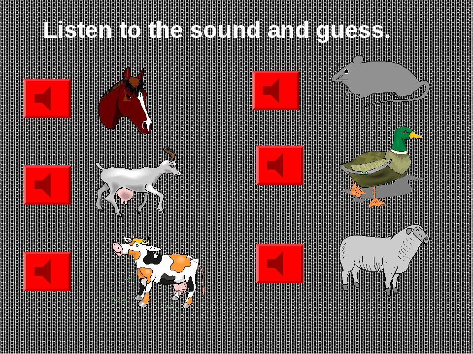 Listen to the sound and guess.