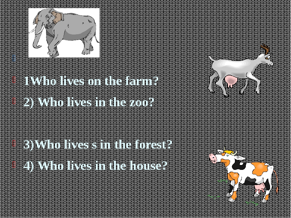 1Who lives on the farm? 2) Who lives in the zoo? 3)Who lives s in the fore...