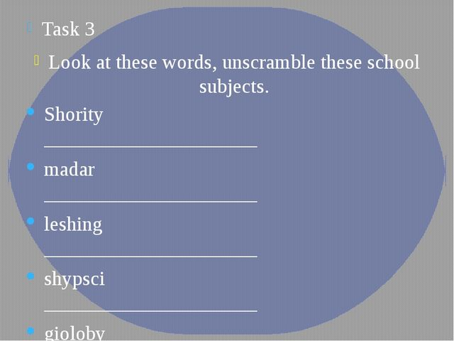 Task 3 Look at these words, unscramble these school subjects. Shority _______...
