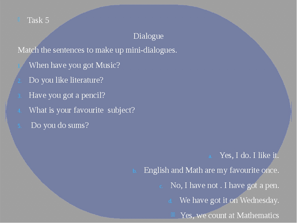 Task 5 Dialogue Match the sentences to make up mini-dialogues. When have you...