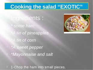 """Cooking the salad """"EXOTIC""""  Ingredients : * some ham *A tin of pineapples *A"""