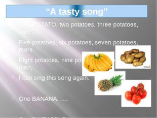 """A tasty song"" One POTATO, two potatoes, three potatoes, four, Five potatoes,"