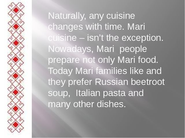 Naturally, any cuisine changes with time. Mari cuisine – isn't the exception....