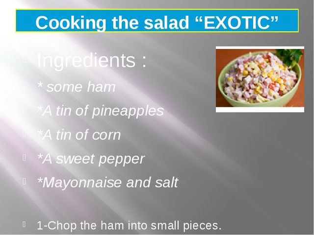 """Cooking the salad """"EXOTIC""""  Ingredients : * some ham *A tin of pineapples *A..."""