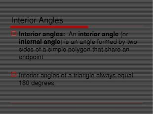 Interior Angles Interior angles: An interior angle (or internal angle) is an