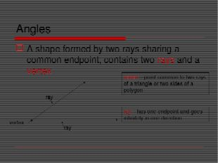 Angles A shape formed by two rays sharing a common endpoint; contains two ray