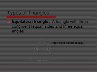 Types of Triangles Equilateral triangle: A triangle with three congruent (equ