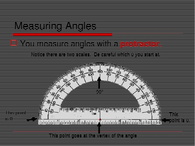 Measuring Angles You measure angles with a protractor. Notice there are two...