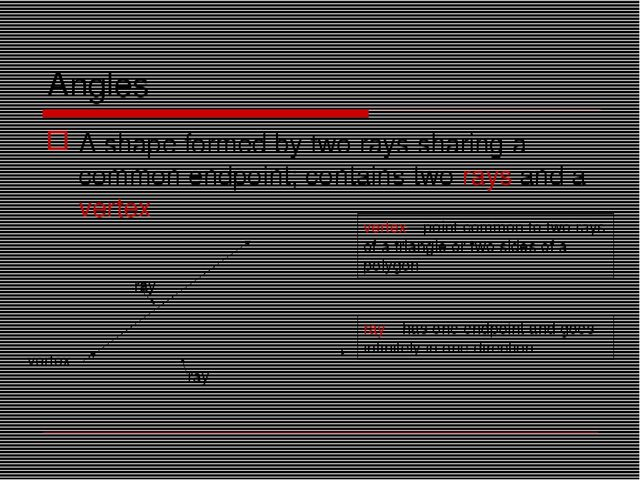 Angles A shape formed by two rays sharing a common endpoint; contains two ray...