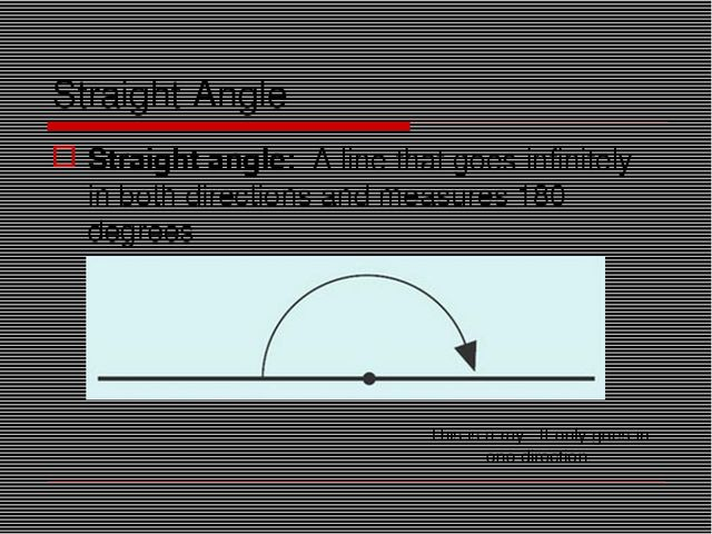 Straight Angle Straight angle: A line that goes infinitely in both direction...