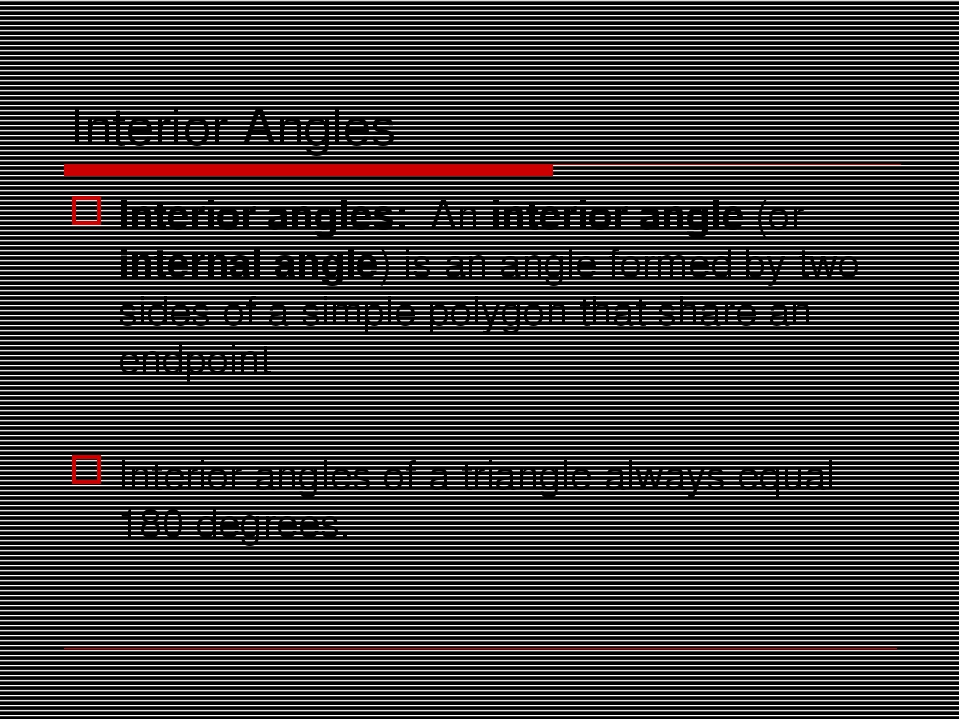 Interior Angles Interior angles: An interior angle (or internal angle) is an...