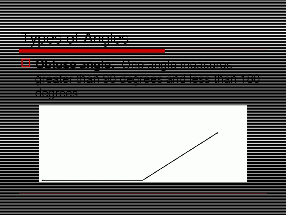 Types of Angles Obtuse angle: One angle measures greater than 90 degrees and...