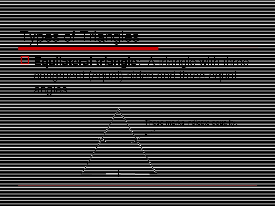 Types of Triangles Equilateral triangle: A triangle with three congruent (equ...