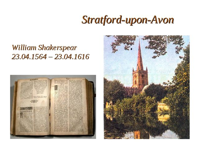 Stratford-upon-Avon William Shakerspear 23.04.1564 – 23.04.1616