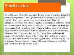 Retell the text Hello. My name is Max. Not long ago I decided to lead healthy