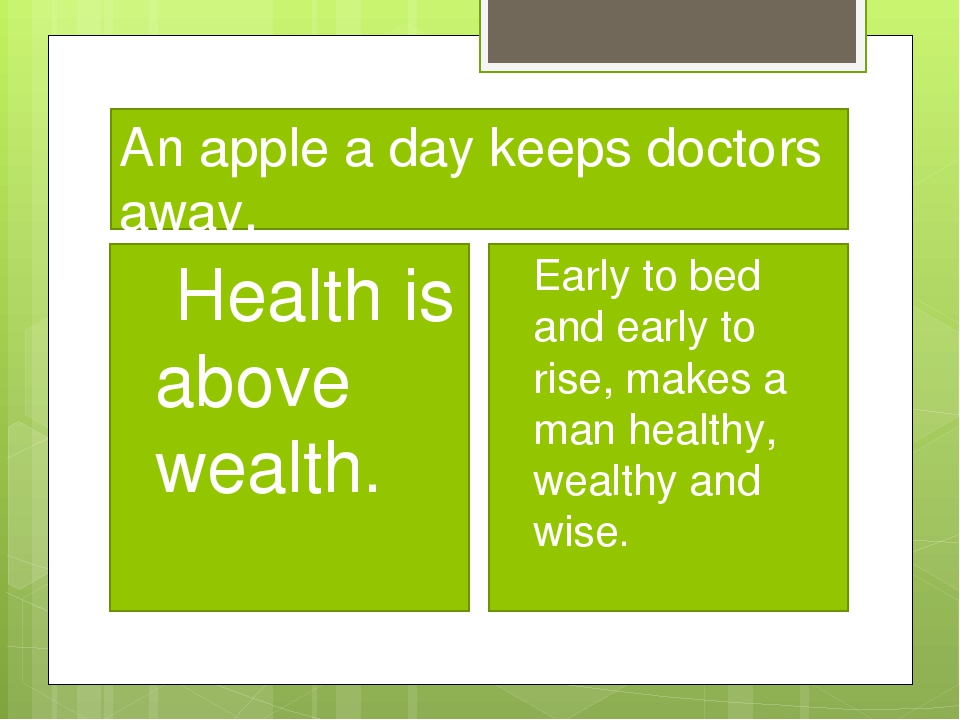 An apple a day keeps doctors away. Health is above wealth. Early to bed and e...
