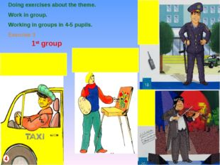Doing exercises about the theme. Work in group. Working in groups in 4-5 pupi