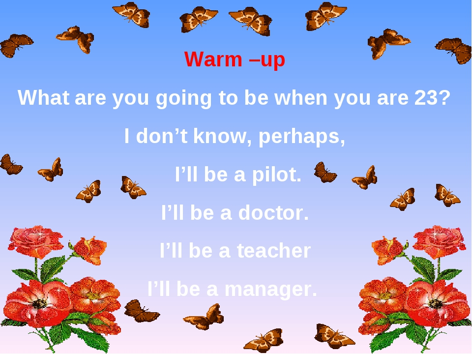 Warm –up What are you going to be when you are 23? I don't know, perhaps, I'l...