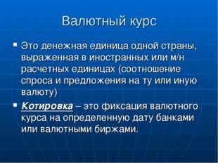 Валютный курс Это денежная единица одной страны, выраженная в иностранных или
