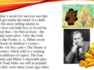 A.A. Milne`s secret for success was that he could get inside the mind of a ch