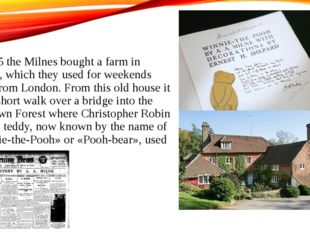 In 1925 the Milnes bought a farm in Sussex, which they used for weekends away