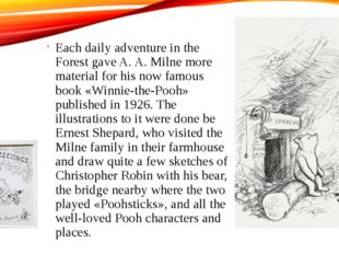 Each daily adventure in the Forest gave A. A. Milne more material for his now