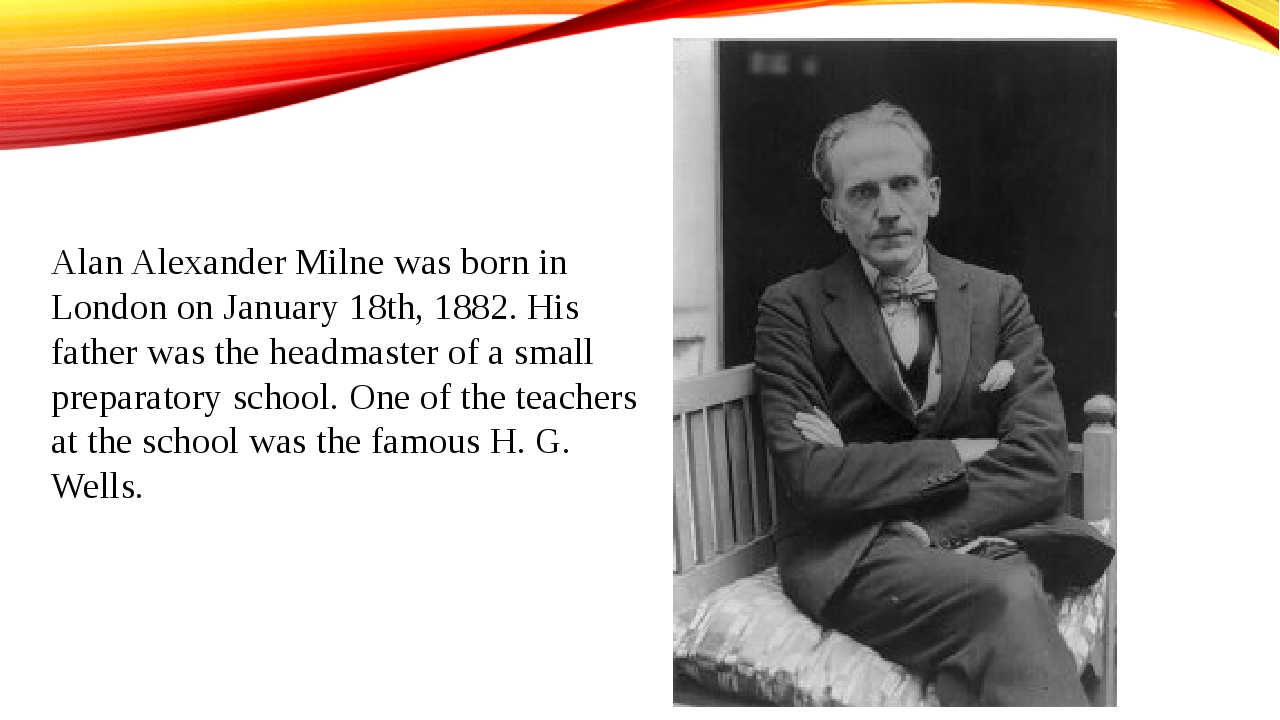 Alan Alexander Milne was born in London on January 18th, 1882. His father was...