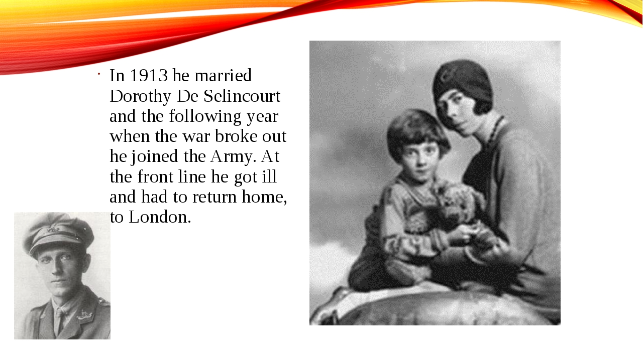 In 1913 he married Dorothy De Selincourt and the following year when the war...