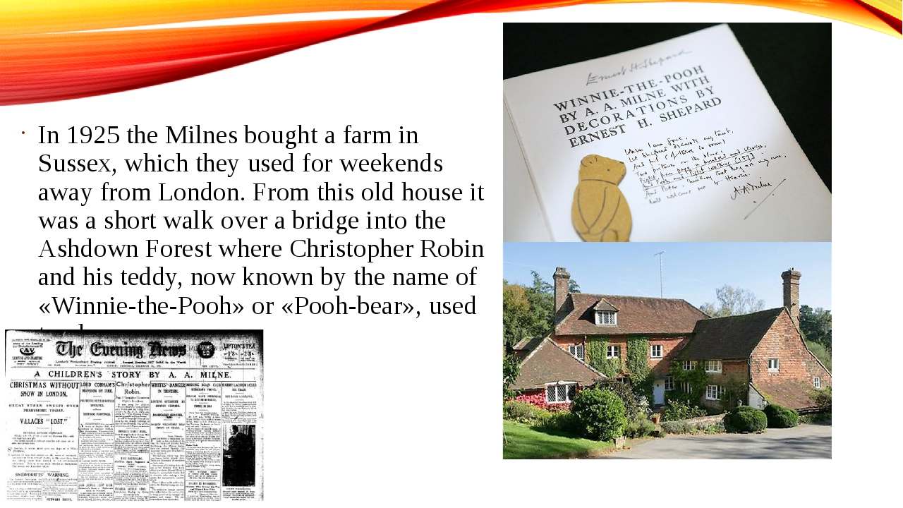 In 1925 the Milnes bought a farm in Sussex, which they used for weekends away...