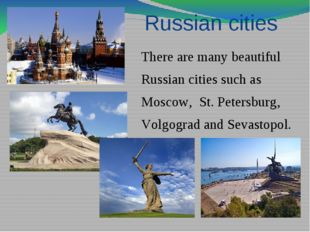 Russian cities There are many beautiful Russian cities such as Moscow, St. Pe