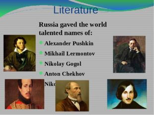 Literature Russia gaved the world talented names of: Alexander Pushkin Mikhai