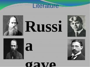 Literature Russia gaved the world talented names of: Ivan Bunin Lev Tolstoy F