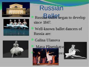 Russian Ballet Russian ballet began to develop since 1847. Well-known ballet