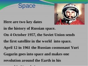 Space Here are two key dates in the history of Russian space. On 4 October 19