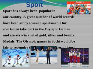 Sport Sport has always been popular in our country. A great number of world r