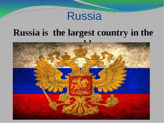 Russia Russia is the largest country in the world.
