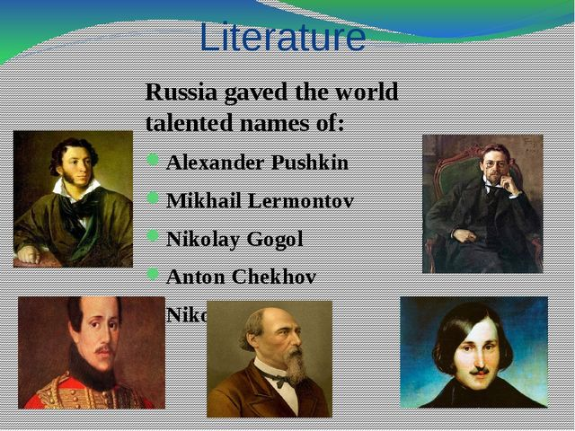 Literature Russia gaved the world talented names of: Alexander Pushkin Mikhai...