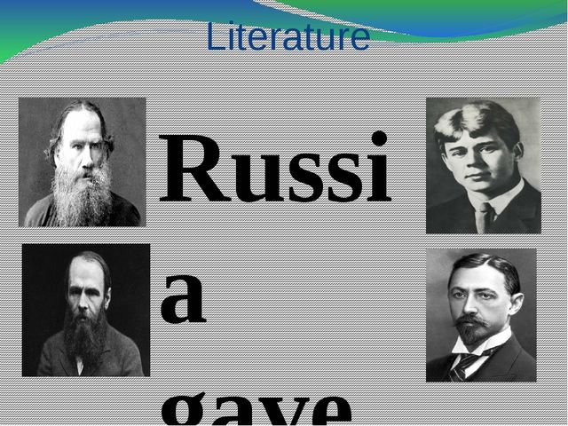 Literature Russia gaved the world talented names of: Ivan Bunin Lev Tolstoy F...