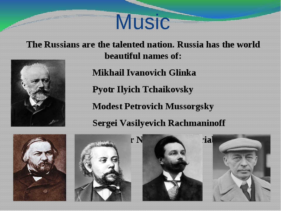 Music The Russians are the talented nation. Russia has the world beautiful na...