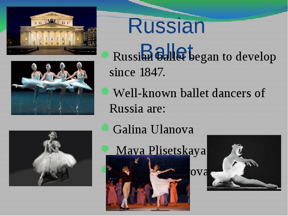 Russian Ballet Russian ballet began to develop since 1847. Well-known ballet...