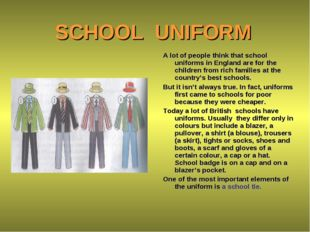 SCHOOL UNIFORM A lot of people think that school uniforms in England are for