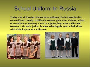 School Uniform In Russia Today a lot of Russian schools have uniforms. Each s