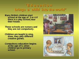 """E d u c a t i o n brings a child into the world"" Many British children start"