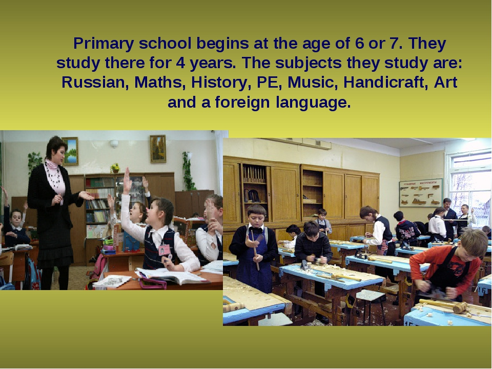 Primary school begins at the age of 6 or 7. They study there for 4 years. Th...