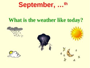 September, …th What is the weather like today?
