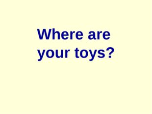 Where are your toys?