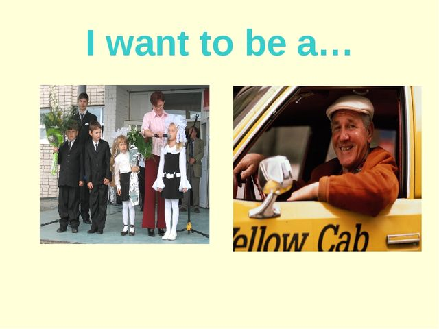 I want to be a…
