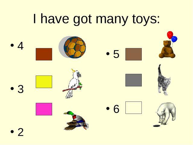 I have got many toys: 4 3 2 5 6 7