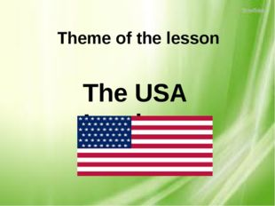 Theme of the lesson The USA Leaders